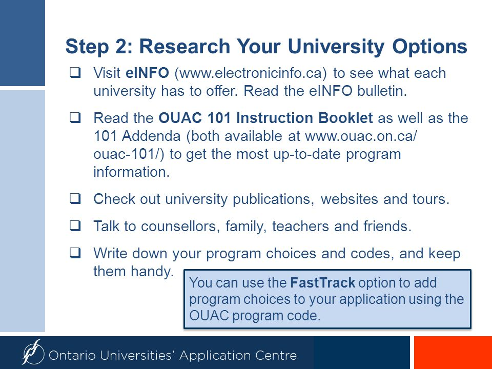 Step 2: Research Your University Options  Visit eINFO (www.electronicinfo.ca) to see what each university has to offer. Read the eINFO bulletin.  Re