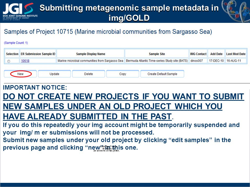 Submitting metagenomic sample metadata in img/GOLD IMPORTANT NOTICE: DO NOT CREATE NEW PROJECTS IF YOU WANT TO SUBMIT NEW SAMPLES UNDER AN OLD PROJECT WHICH YOU HAVE ALREADY SUBMITTED IN THE PAST.