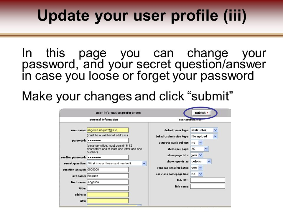 Update your user profile (iii) In this page you can change your password, and your secret question/answer in case you loose or forget your password Make your changes and click submit