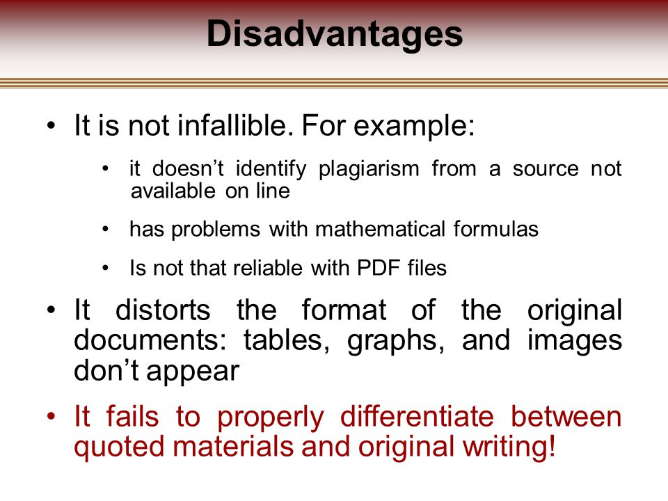 Disadvantages It is not infallible.