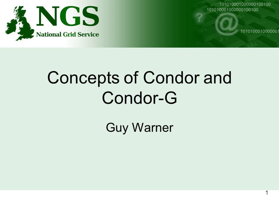 1 Concepts of Condor and Condor-G Guy Warner