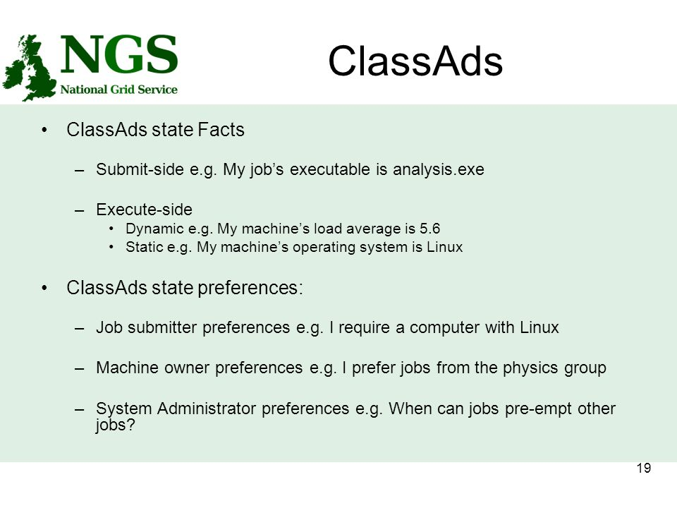 19 ClassAds ClassAds state Facts –Submit-side e.g.
