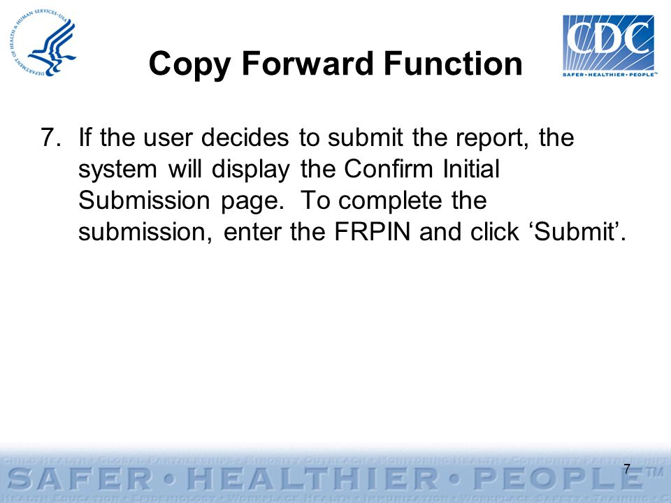 Copy Forward Function 7.If the user decides to submit the report, the system will display the Confirm Initial Submission page.