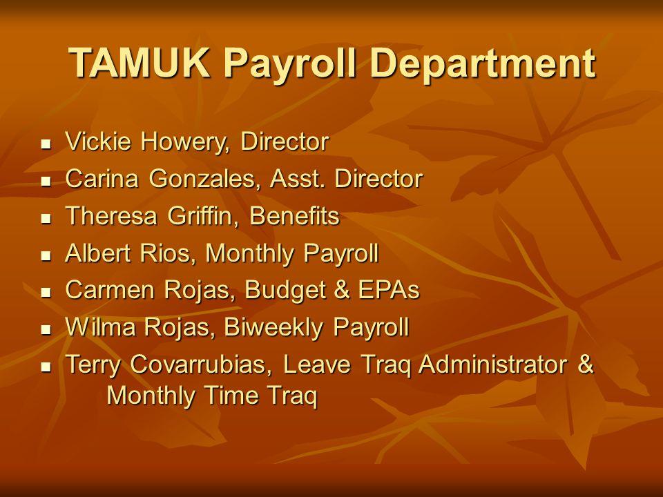 TAMUK Payroll Department Vickie Howery, Director Vickie Howery, Director Carina Gonzales, Asst.