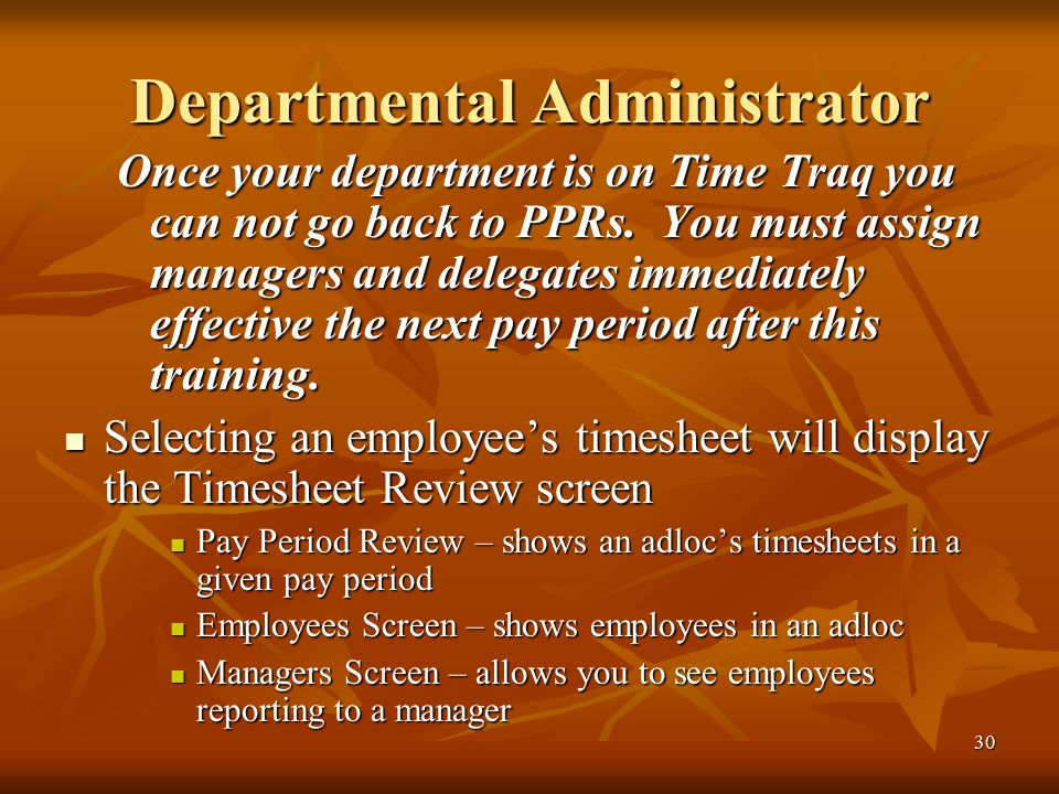 30 Departmental Administrator Once your department is on Time Traq you can not go back to PPRs.