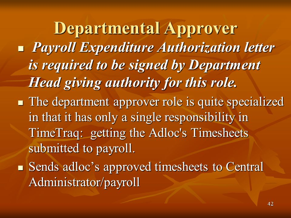 42 Departmental Approver Payroll Expenditure Authorization letter is required to be signed by Department Head giving authority for this role.