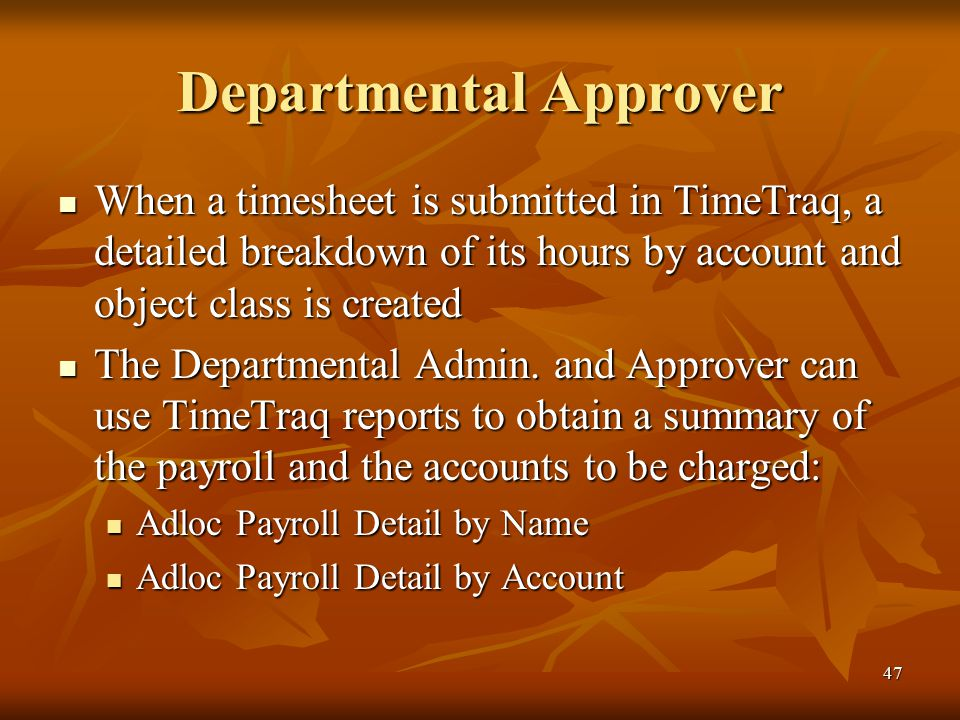 47 Departmental Approver When a timesheet is submitted in TimeTraq, a detailed breakdown of its hours by account and object class is created When a timesheet is submitted in TimeTraq, a detailed breakdown of its hours by account and object class is created The Departmental Admin.