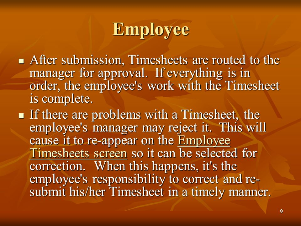 9 Employee After submission, Timesheets are routed to the manager for approval.