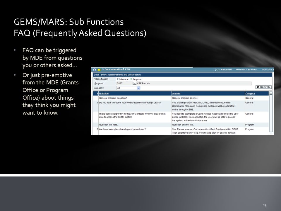 GEMS/MARS: Sub Functions FAQ (Frequently Asked Questions) FAQ can be triggered by MDE from questions you or others asked… Or just pre-emptive from the MDE (Grants Office or Program Office) about things they think you might want to know.