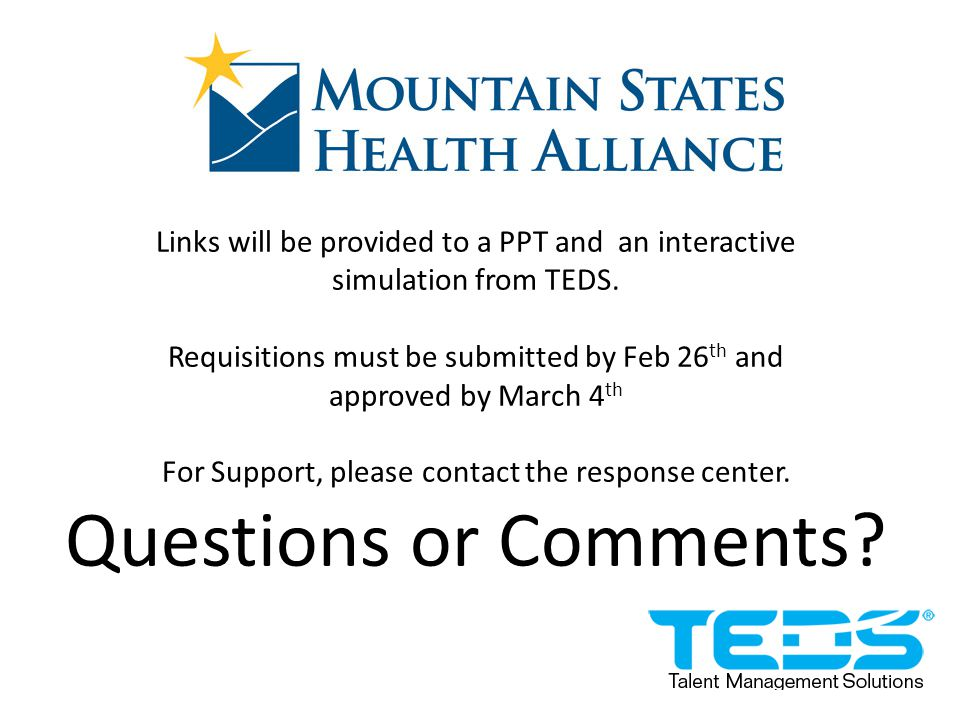 Links will be provided to a PPT and an interactive simulation from TEDS. Requisitions must be submitted by Feb 26 th and approved by March 4 th For Su
