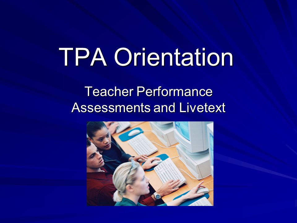 TPA Orientation Teacher Performance Assessments and Livetext