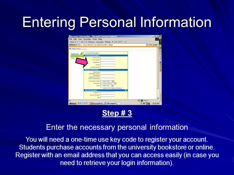 Entering Personal Information Step # 3 Enter the necessary personal information You will need a one-time use key code to register your account.