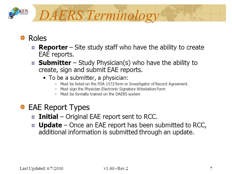 Division of AIDS Data Interchange DAERS Additional Information Instructions and necessary documents are found on the RCC website http://rcc.tech- res.com/safetyandpharmacovigilance/ http://rcc.tech- res.com/safetyandpharmacovigilance/ If additional training is required the site should contact DAIDS-ES Support.