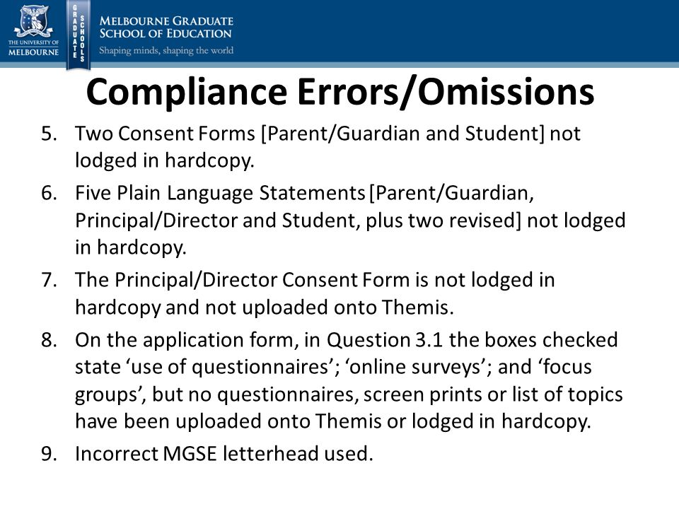 Compliance Errors/Omissions 5.Two Consent Forms [Parent/Guardian and Student] not lodged in hardcopy.