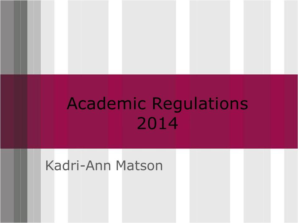 Click to edit Master title style Academic Regulations 2014 Kadri-Ann Matson