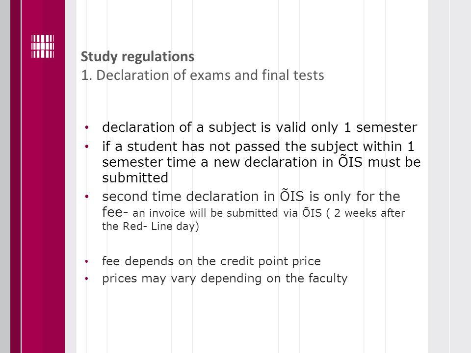 Study regulations 1. Declaration of exams and final tests declaration of a subject is valid only 1 semester if a student has not passed the subject wi