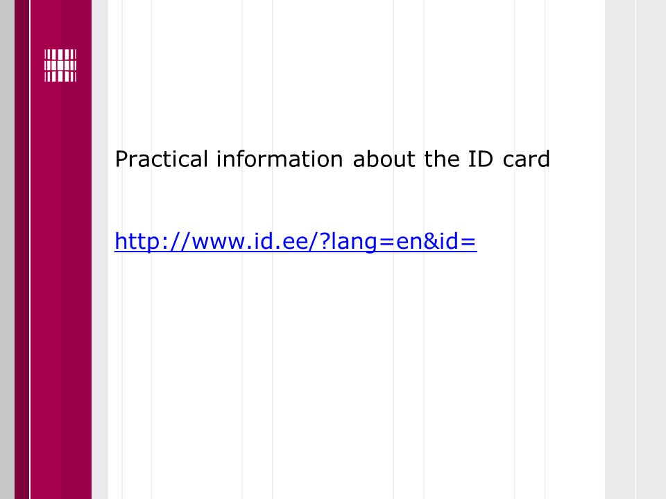 Practical information about the ID card http://www.id.ee/?lang=en&id=