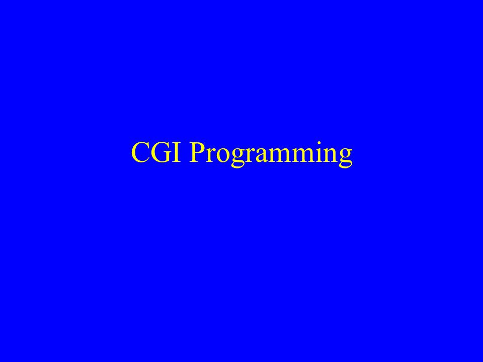 What is CGI .Common Gateway Interface A means of running an executable program via the Web.