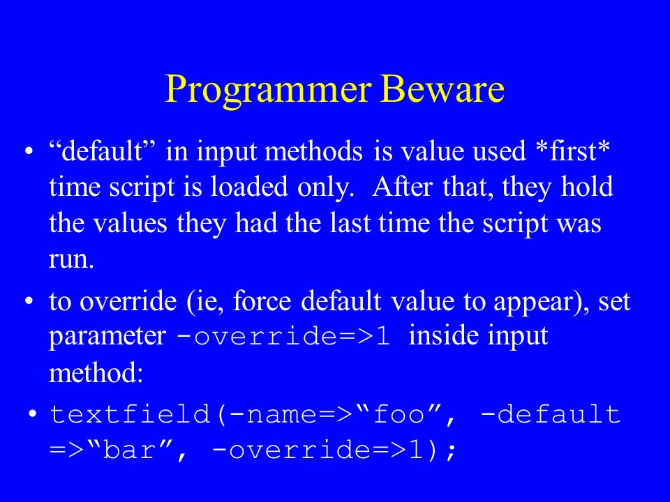 """Programmer Beware """"default"""" in input methods is value used *first* time script is loaded only. After that, they hold the values they had the last time"""