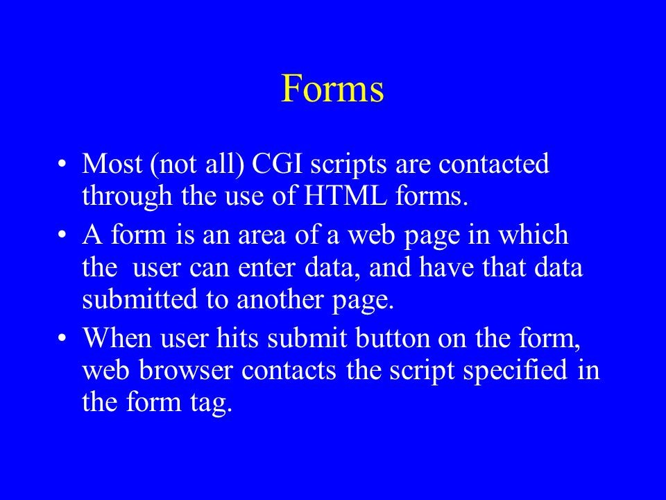 Creating a Form … Method attribute specifies how parameters are passed to the CGI program.