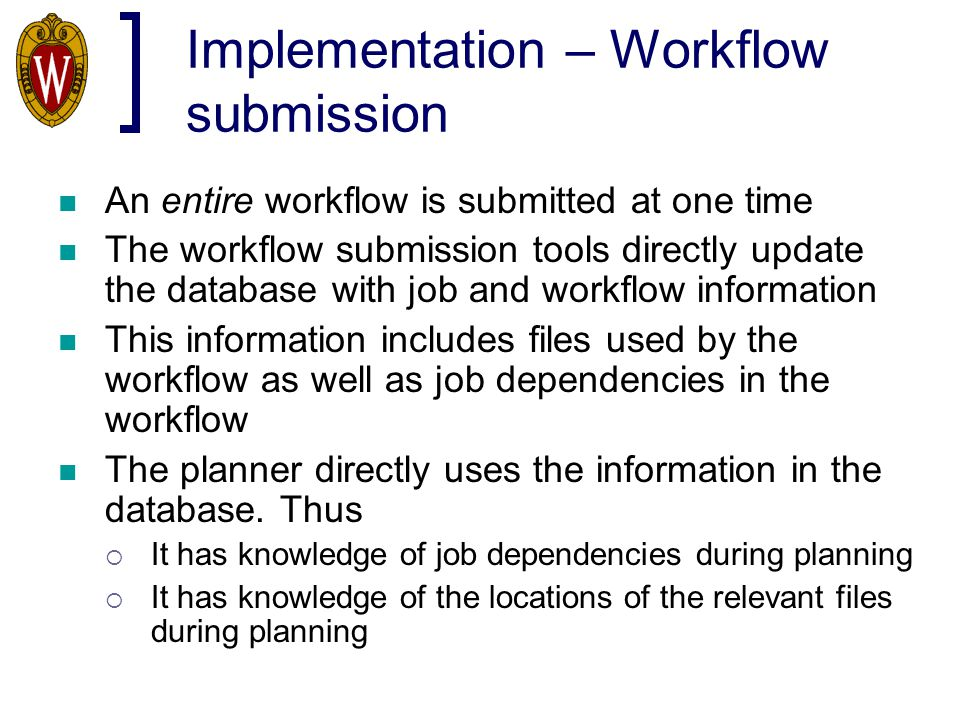 Implementation – Workflow submission An entire workflow is submitted at one time The workflow submission tools directly update the database with job a