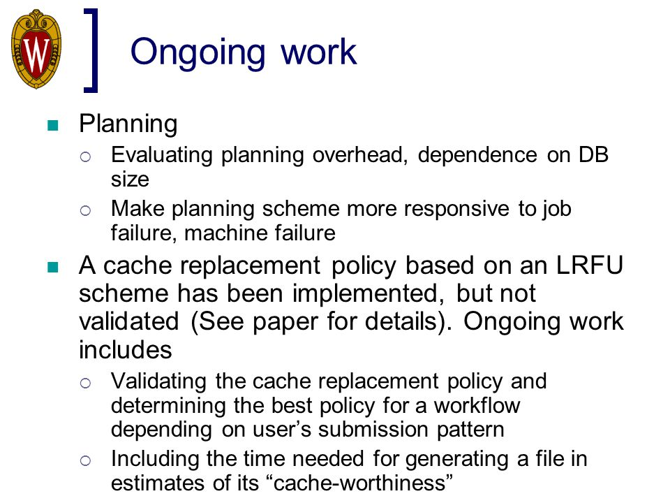 Ongoing work Planning  Evaluating planning overhead, dependence on DB size  Make planning scheme more responsive to job failure, machine failure A c
