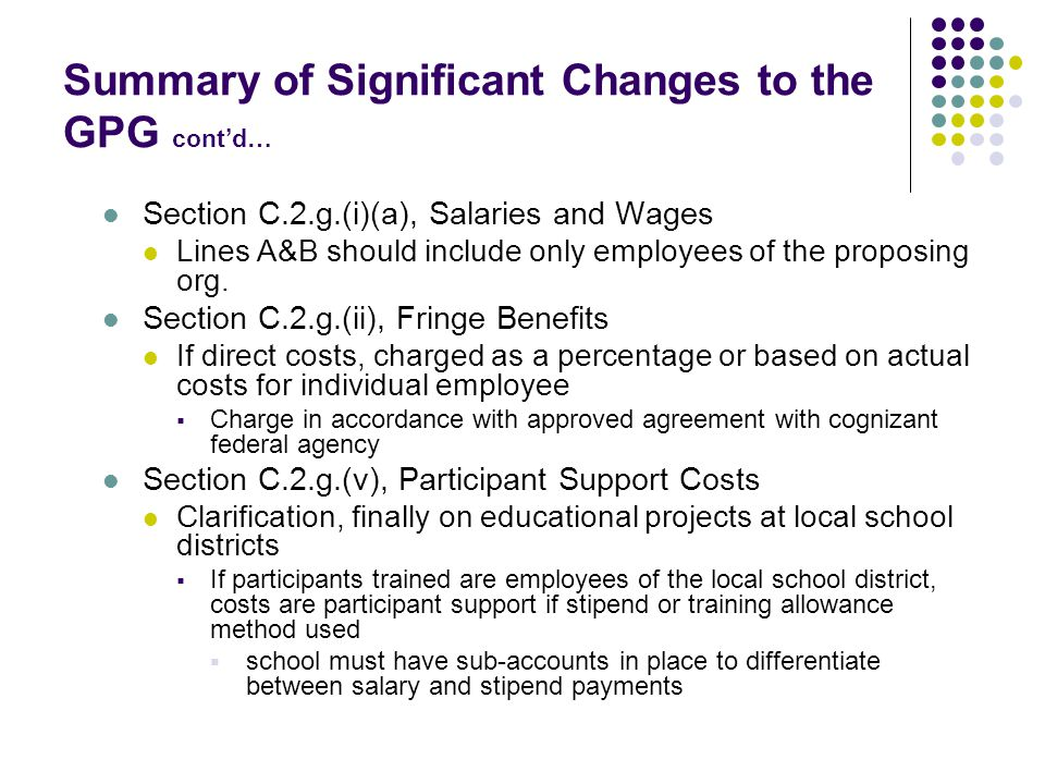 Summary of Significant Changes to the GPG cont'd… Section C.2.g.(i)(a), Salaries and Wages Lines A&B should include only employees of the proposing org.