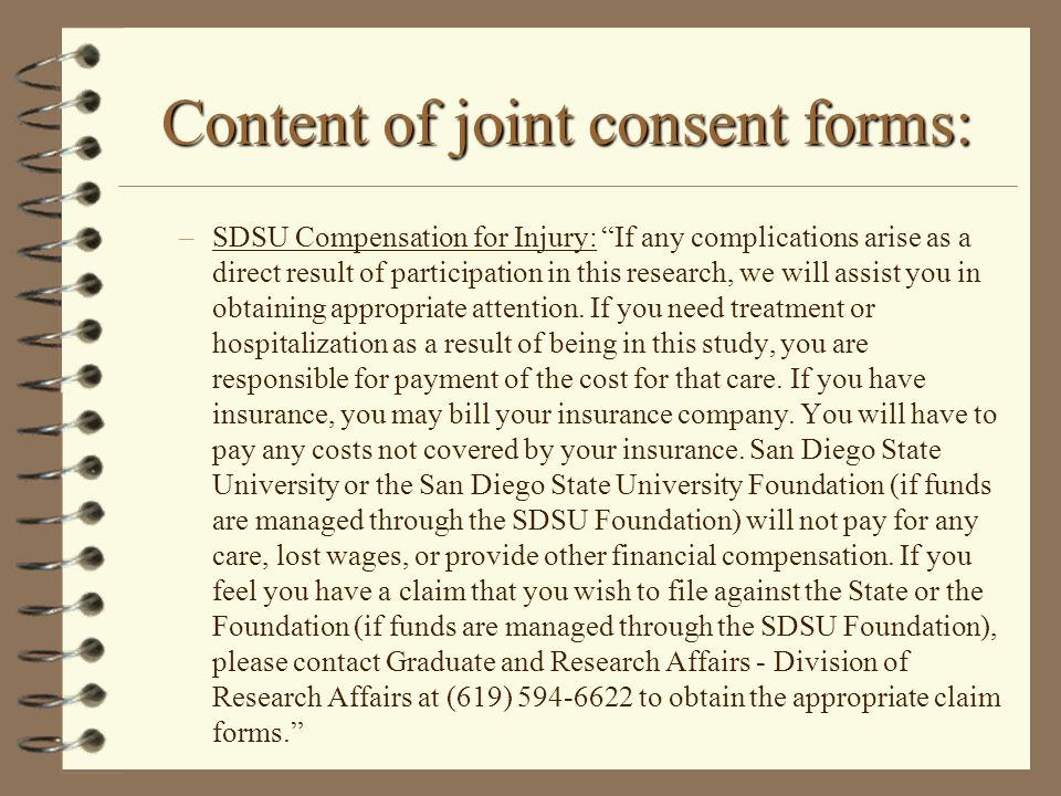 Content of joint consent forms: –SDSU Compensation for Injury: If any complications arise as a direct result of participation in this research, we will assist you in obtaining appropriate attention.
