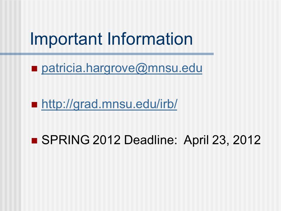 Important Information patricia.hargrove@mnsu.edu http://grad.mnsu.edu/irb/ SPRING 2012 Deadline: April 23, 2012