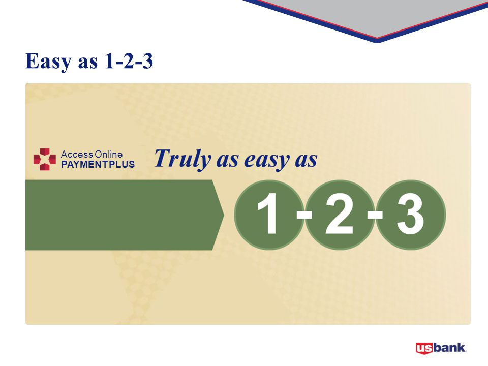 Easy as 1-2-3 Access Online PAYMENT PLUS