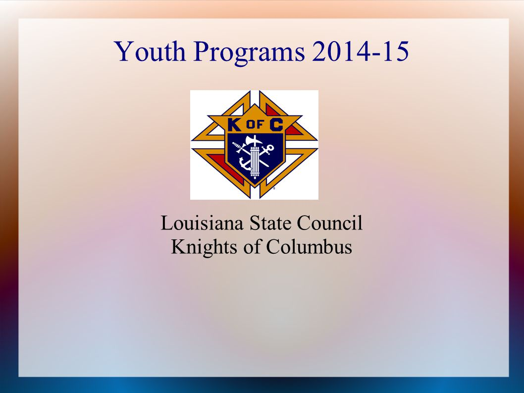 Youth Programs 2014-15 Louisiana State Council Knights of Columbus
