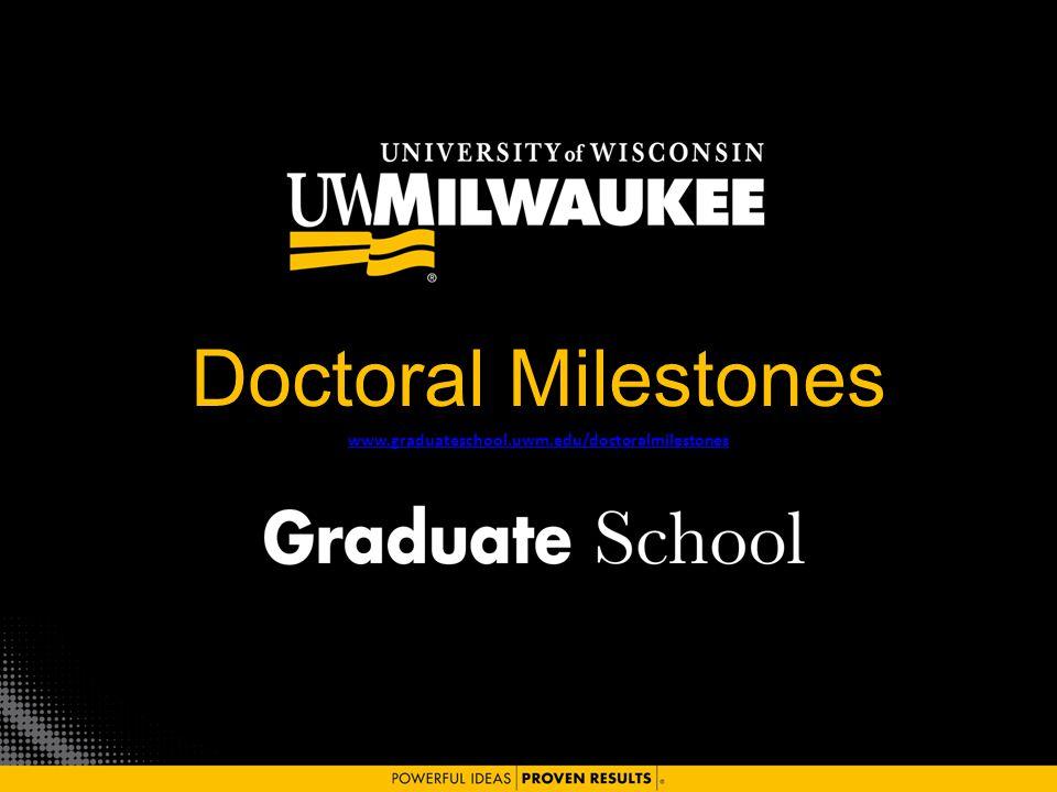 Doctoral Milestones www.graduateschool.uwm.edu/doctoralmilestones