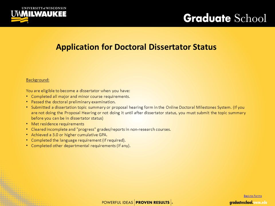 Application for Doctoral Dissertator Status Background: You are eligible to become a dissertator when you have: Completed all major and minor course requirements.