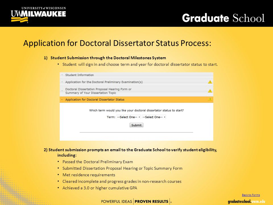 Application for Doctoral Dissertator Status Process: 1)Student Submission through the Doctoral Milestones System Student will sign in and choose term and year for doctoral dissertator status to start.