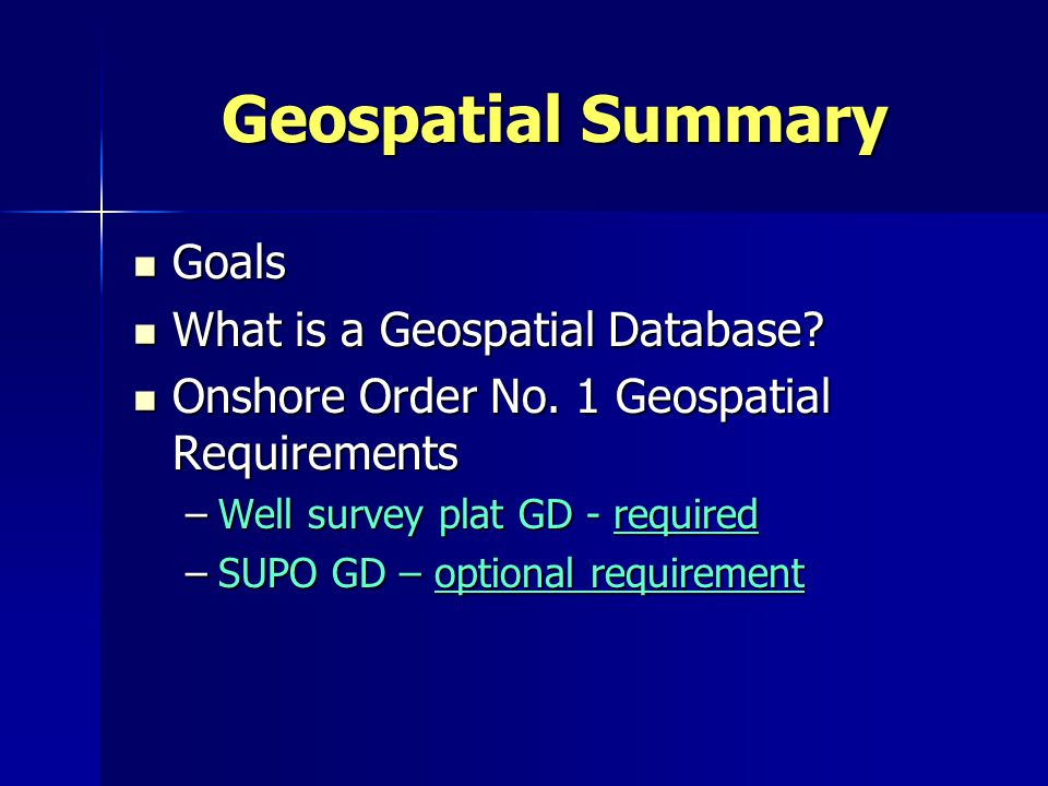 Geospatial Summary Goals Goals What is a Geospatial Database.