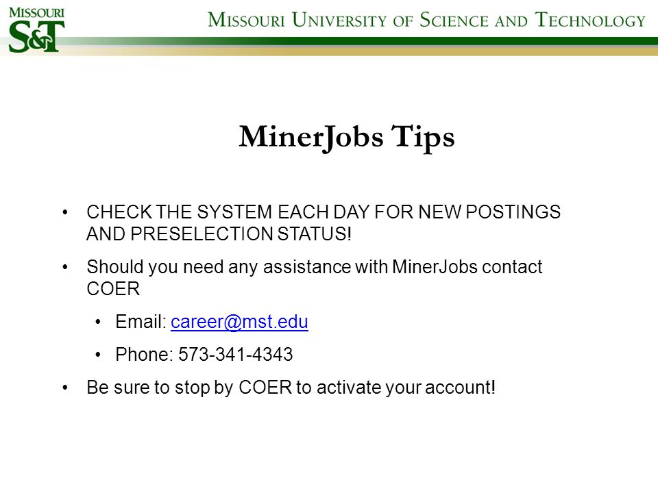 MinerJobs Tips CHECK THE SYSTEM EACH DAY FOR NEW POSTINGS AND PRESELECTION STATUS.