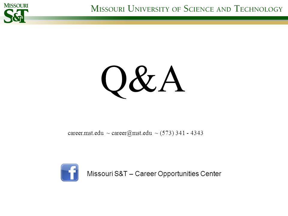 Q&A career.mst.edu ~ career@mst.edu ~ (573) 341 - 4343 Missouri S&T – Career Opportunities Center