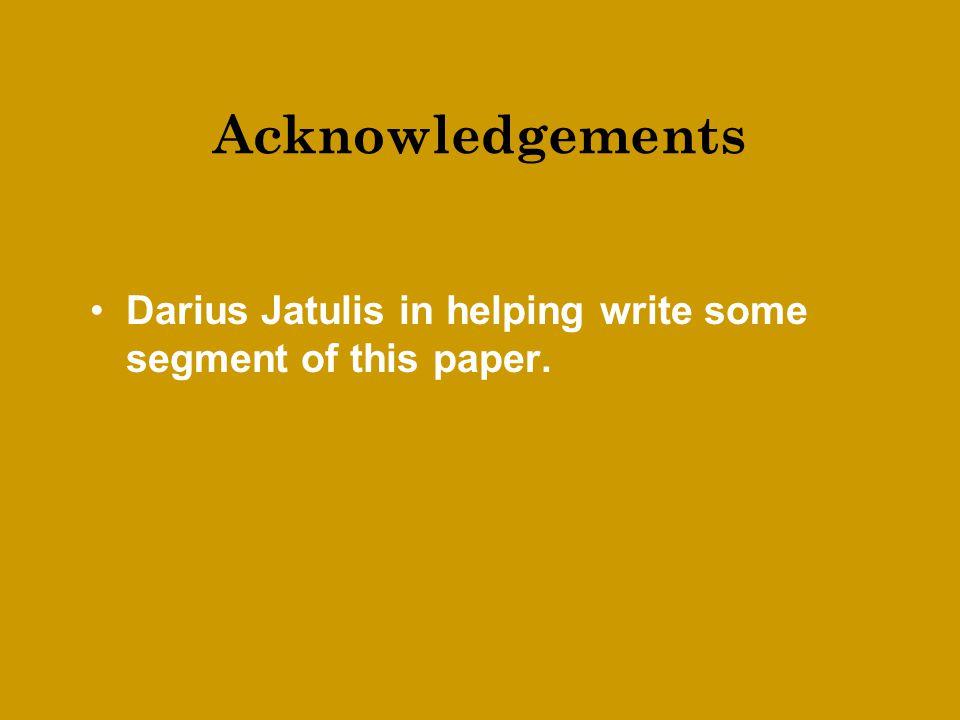 Acknowledgements Darius Jatulis in helping write some segment of this paper.