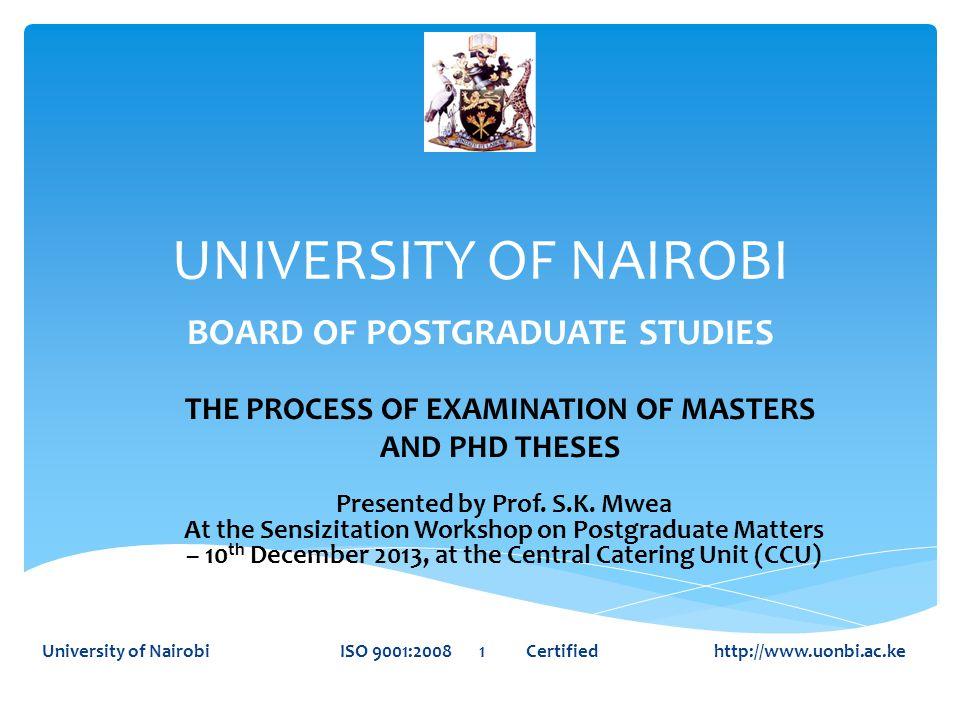 UNIVERSITY OF NAIROBI BOARD OF POSTGRADUATE STUDIES University of Nairobi ISO 9001:2008 1 Certified http://www.uonbi.ac.ke THE PROCESS OF EXAMINATION