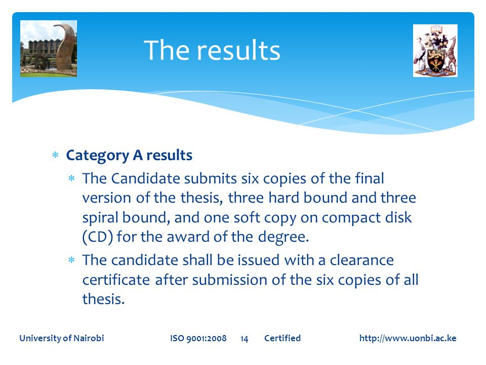  Category A results  The Candidate submits six copies of the final version of the thesis, three hard bound and three spiral bound, and one soft copy