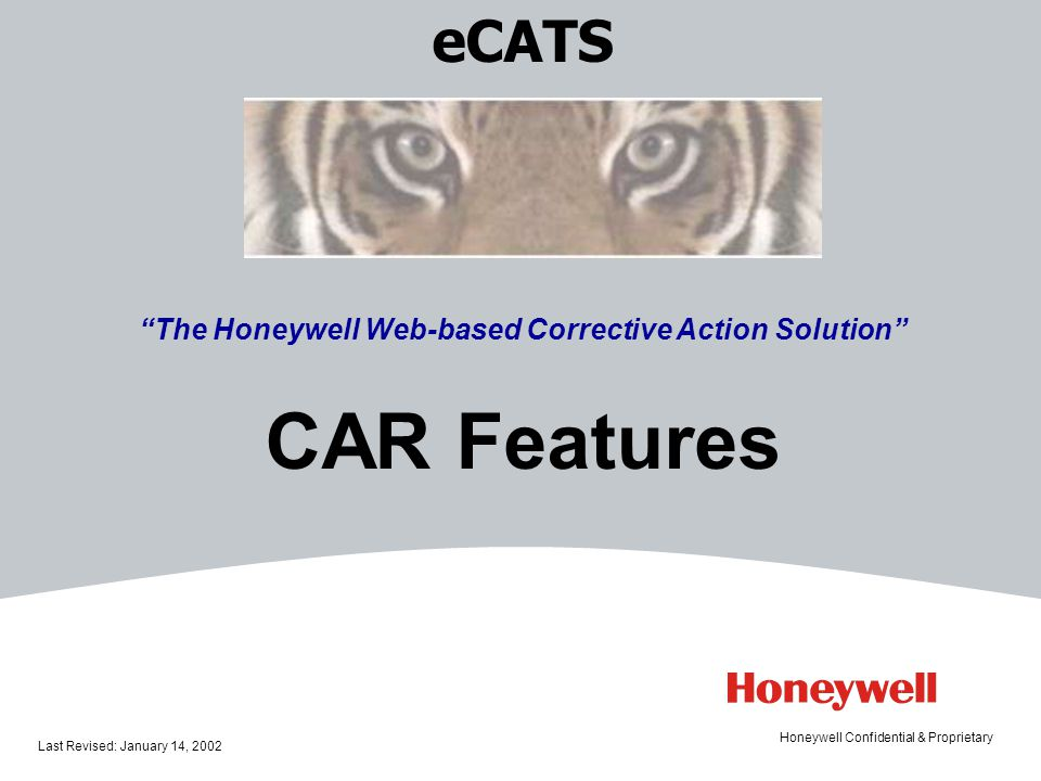 eCATS The Honeywell Web-based Corrective Action Solution CAR Features Last Revised: January 14, 2002 Honeywell Confidential & Proprietary