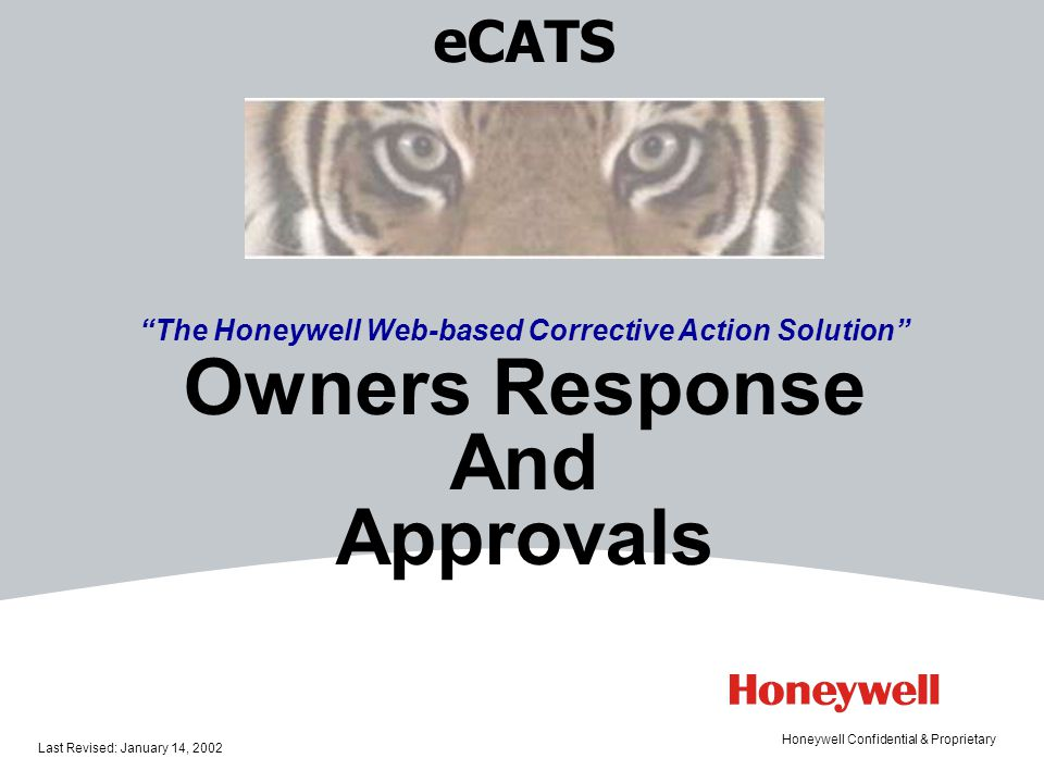 eCATS The Honeywell Web-based Corrective Action Solution Owners Response And Approvals Last Revised: January 14, 2002 Honeywell Confidential & Proprietary