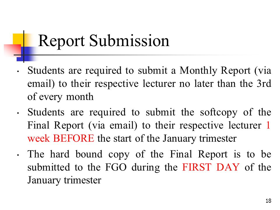 18 Report Submission Students are required to submit a Monthly Report (via email) to their respective lecturer no later than the 3rd of every month St
