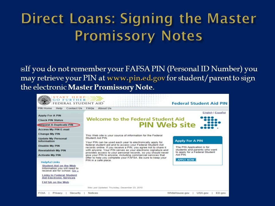 www.pin.ed.gov  If you do not remember your FAFSA PIN (Personal ID Number) you may retrieve your PIN at www.pin.ed.gov for student/parent to sign the electronic Master Promissory Note.