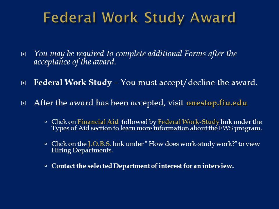 1.Onestop.fiu.edu: Click Financial Aid 2. Click Federal Work-Study Link 3.