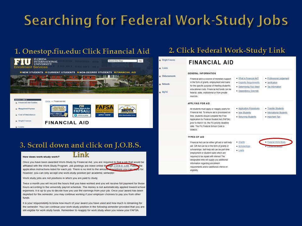 1. Onestop.fiu.edu: Click Financial Aid 2. Click Federal Work-Study Link 3.