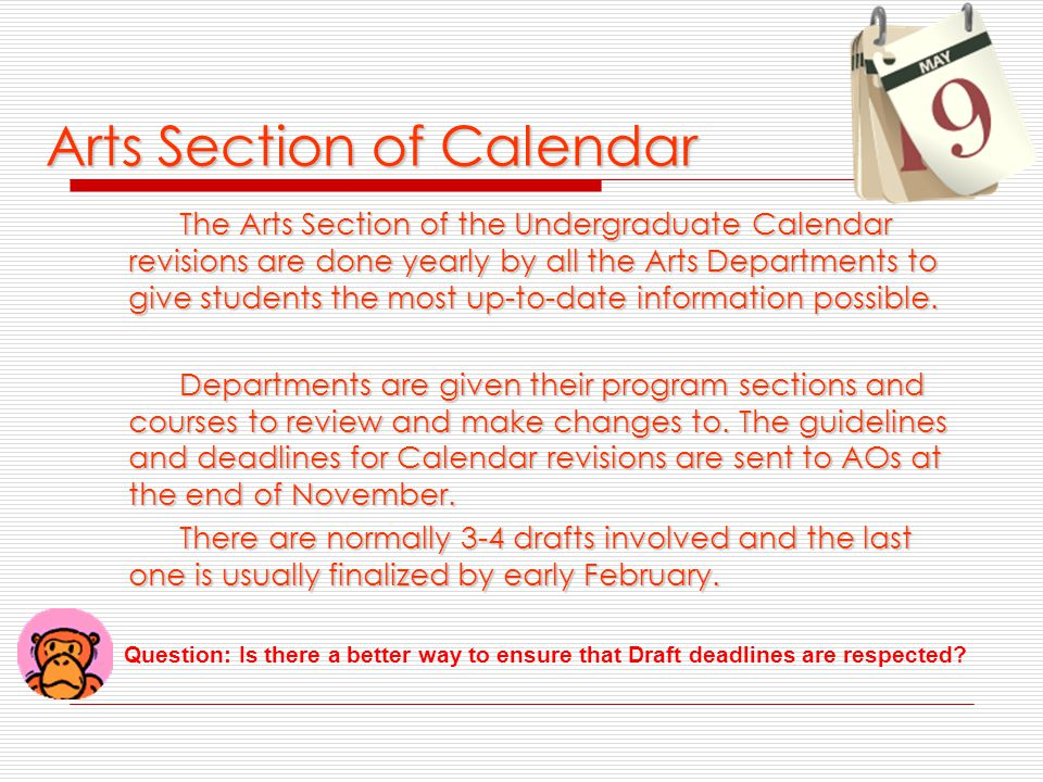 Arts Section of Calendar The Arts Section of the Undergraduate Calendar revisions are done yearly by all the Arts Departments to give students the most up-to-date information possible.