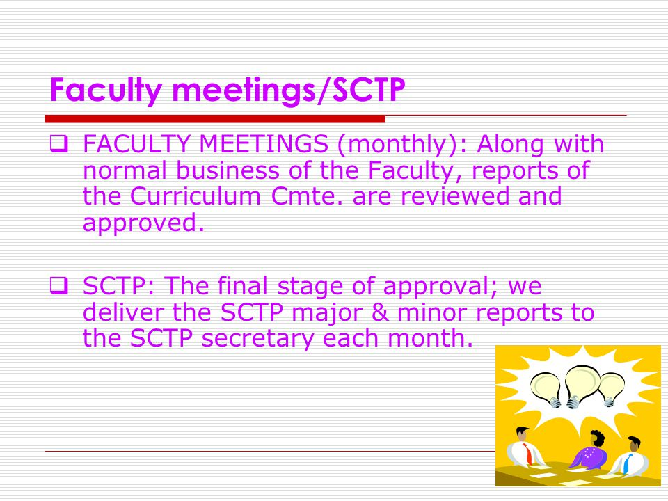 Faculty meetings/SCTP  FACULTY MEETINGS (monthly): Along with normal business of the Faculty, reports of the Curriculum Cmte.