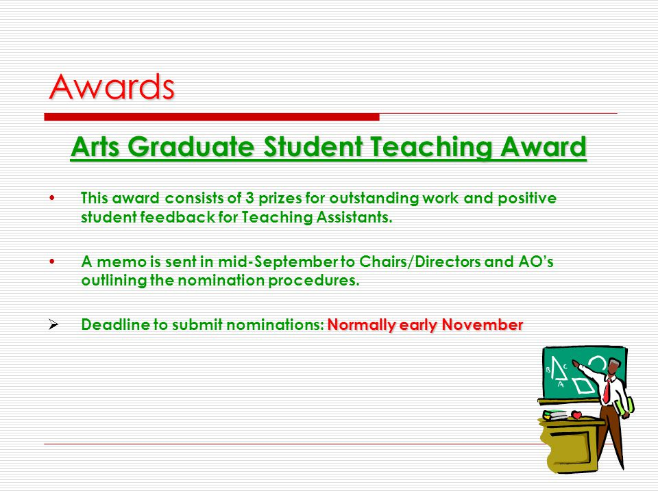 Awards Arts Graduate Student Teaching Award This award consists of 3 prizes for outstanding work and positive student feedback for Teaching Assistants.