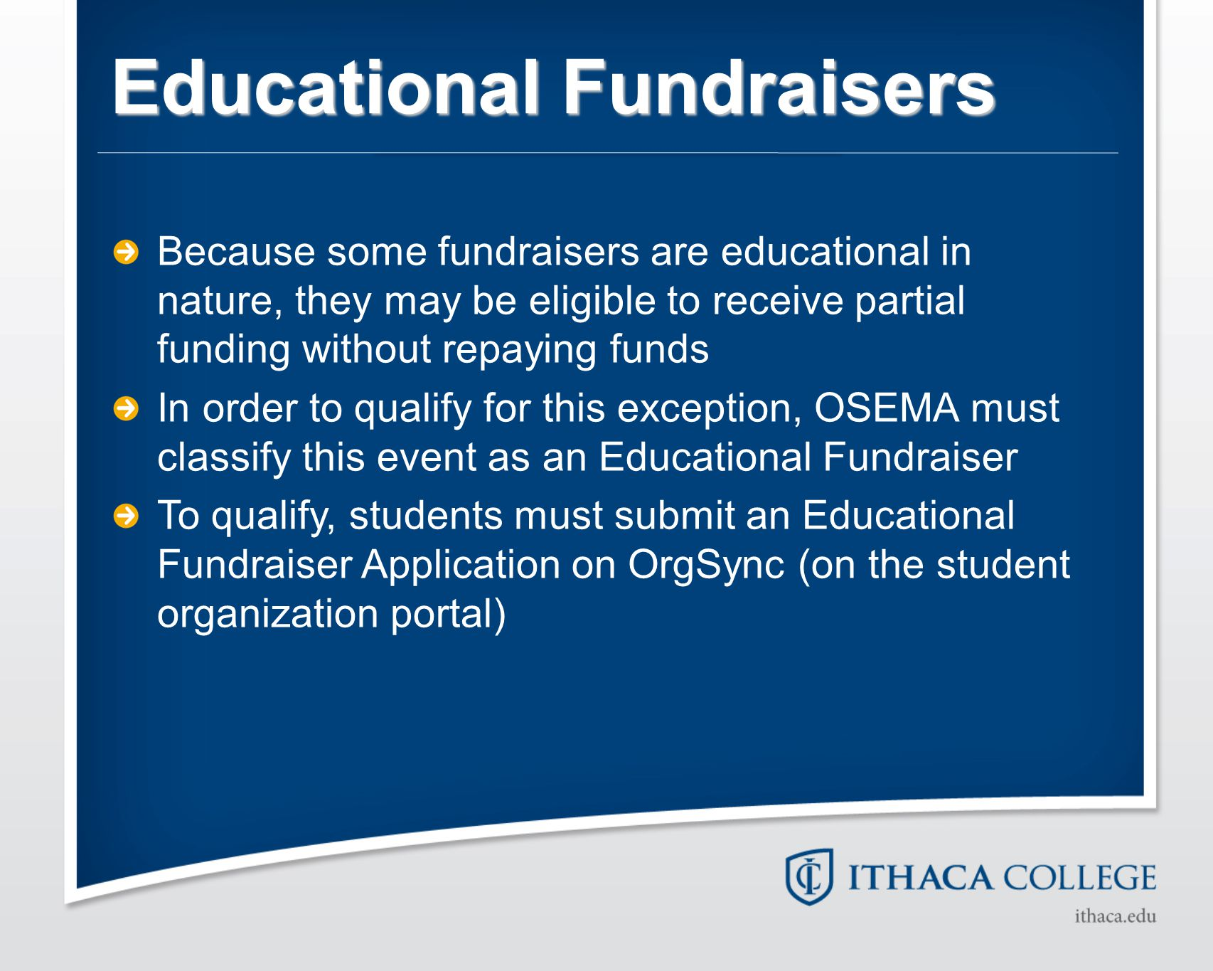 Educational Fundraisers Because some fundraisers are educational in nature, they may be eligible to receive partial funding without repaying funds In